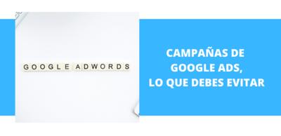 Campañas de Google Ads, qué debes evitar